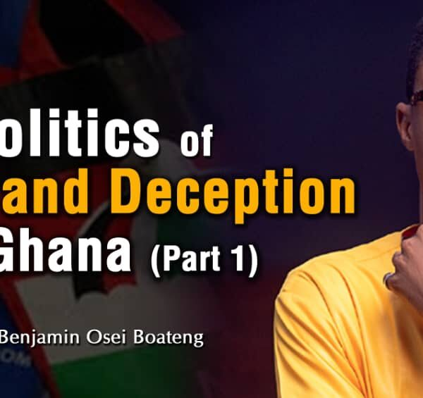 POLITICS OF DECEIT AND REALITY IN GHANA